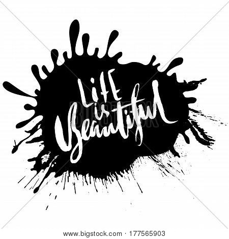 Life is beautiful. Hand drawn lettering. Vector modern typography bunner with drops texture. Handwritten grunge dry brush inscription