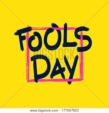 Fools Day. Funny April Fool bright greeting card. Handwritten brush inscription. Vector EPS 8