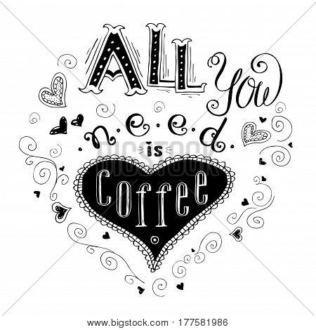All You Need is Coffee - hand drawn lettering quote, on white  background, stock vector illustration