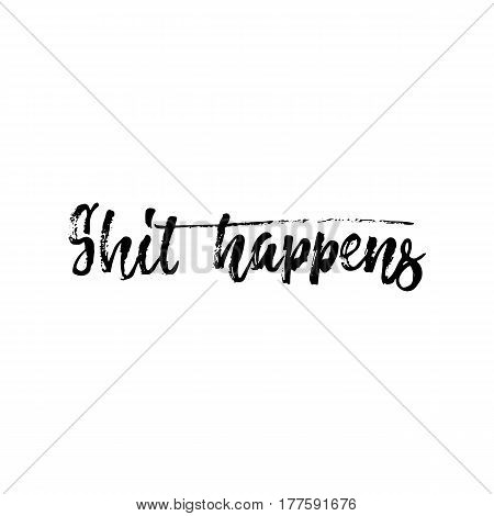 Shit happens - hand drawn lettering phrase isolated on the white background. Fun brush ink inscription for photo overlays, greeting card or t-shirt print, poster design