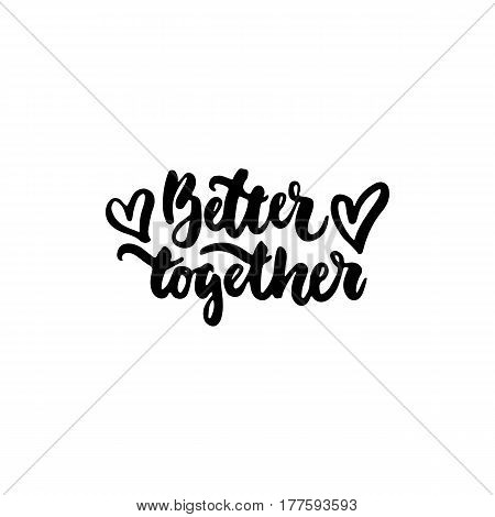Better together - hand drawn lettering phrase isolated on the white background. Fun brush ink inscription for photo overlays, greeting card or t-shirt print, poster design