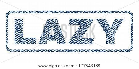 Lazy text textile seal stamp watermark. Blue jeans fabric vectorized texture. Vector caption inside rounded rectangular shape. Rubber emblem with fiber textile structure.