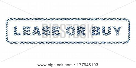 Lease Or Buy text textile seal stamp watermark. Blue jeans fabric vectorized texture. Vector tag inside rounded rectangular banner. Rubber emblem with fiber textile structure.