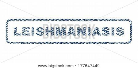 Leishmaniasis text textile seal stamp watermark. Blue jeans fabric vectorized texture. Vector tag inside rounded rectangular shape. Rubber sign with fiber textile structure.
