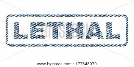 Lethal text textile seal stamp watermark. Blue jeans fabric vectorized texture. Vector caption inside rounded rectangular banner. Rubber emblem with fiber textile structure.