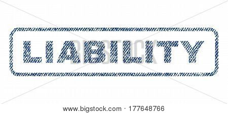 Liability text textile seal stamp watermark. Blue jeans fabric vectorized texture. Vector caption inside rounded rectangular shape. Rubber sticker with fiber textile structure.