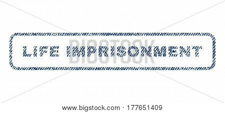 Life Imprisonment text textile seal stamp watermark. Blue jeans fabric vectorized texture. Vector tag inside rounded rectangular shape. Rubber emblem with fiber textile structure.