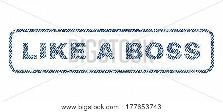 Like a Boss text textile seal stamp watermark. Blue jeans fabric vectorized texture. Vector tag inside rounded rectangular shape. Rubber sign with fiber textile structure.