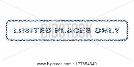 Limited Places Only text textile seal stamp watermark. Blue jeans fabric vectorized texture. Vector tag inside rounded rectangular shape. Rubber sign with fiber textile structure.