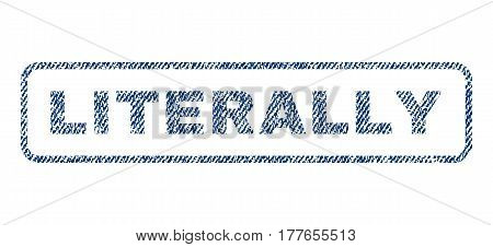 Literally text textile seal stamp watermark. Blue jeans fabric vectorized texture. Vector caption inside rounded rectangular banner. Rubber sticker with fiber textile structure.