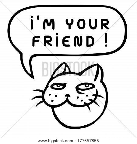 I'm Your Friend! Cartoon Cat Head. Speech Bubble. Vector Illustration. Funny cool emoticon character. Contour freehand digital drawing cute character. Cheerful pet for web icons and shirt.