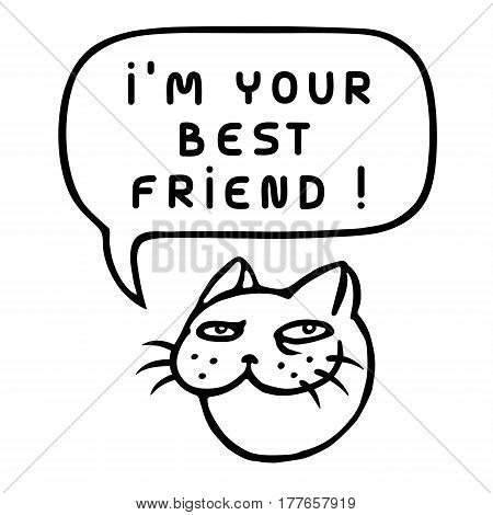 I'm Your Best Friend! Cartoon Cat Head. Speech Bubble. Vector Illustration. Funny cool emoticon character. Contour freehand digital drawing cute character. Cheerful pet for web icons and shirt.