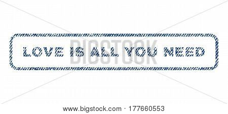 Love Is All You Need text textile seal stamp watermark. Blue jeans fabric vectorized texture. Vector tag inside rounded rectangular shape. Rubber sign with fiber textile structure.