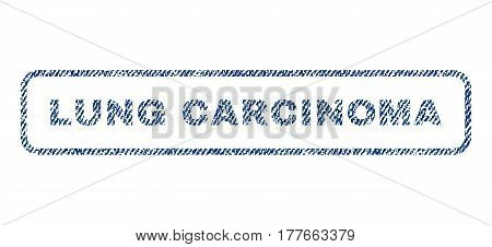 Lung Carcinoma text textile seal stamp watermark. Blue jeans fabric vectorized texture. Vector caption inside rounded rectangular banner. Rubber sticker with fiber textile structure.