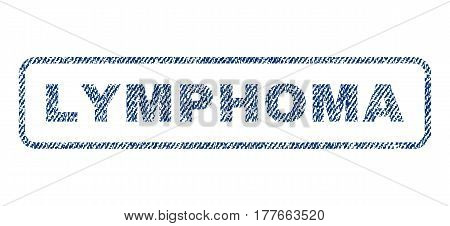 Lymphoma text textile seal stamp watermark. Blue jeans fabric vectorized texture. Vector caption inside rounded rectangular banner. Rubber sign with fiber textile structure.