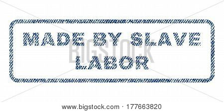 Made By Slave Labor text textile seal stamp watermark. Blue jeans fabric vectorized texture. Vector caption inside rounded rectangular banner. Rubber emblem with fiber textile structure.