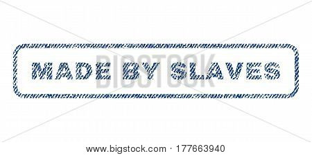 Made By Slaves text textile seal stamp watermark. Blue jeans fabric vectorized texture. Vector caption inside rounded rectangular banner. Rubber sign with fiber textile structure.