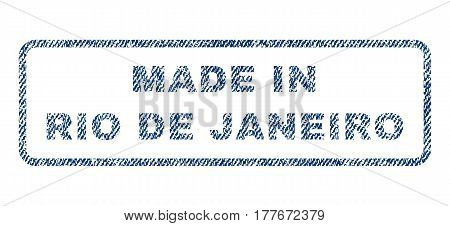 Made In Rio De Janeiro text textile seal stamp watermark. Blue jeans fabric vectorized texture. Vector caption inside rounded rectangular shape. Rubber sign with fiber textile structure.