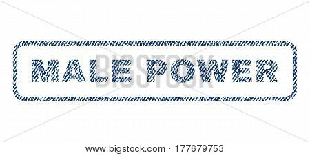 Male Power text textile seal stamp watermark. Blue jeans fabric vectorized texture. Vector caption inside rounded rectangular shape. Rubber sticker with fiber textile structure.