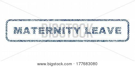 Maternity Leave text textile seal stamp watermark. Blue jeans fabric vectorized texture. Vector tag inside rounded rectangular banner. Rubber sign with fiber textile structure.
