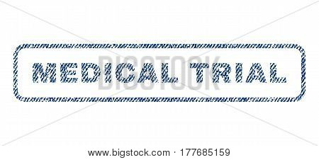 Medical Trial text textile seal stamp watermark. Blue jeans fabric vectorized texture. Vector caption inside rounded rectangular banner. Rubber emblem with fiber textile structure.