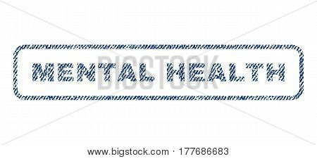 Mental Health text textile seal stamp watermark. Blue jeans fabric vectorized texture. Vector tag inside rounded rectangular shape. Rubber sign with fiber textile structure.