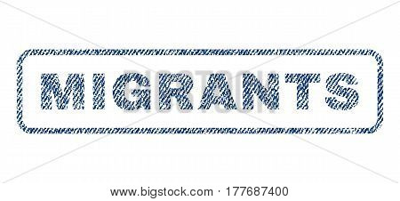 Migrants text textile seal stamp watermark. Blue jeans fabric vectorized texture. Vector caption inside rounded rectangular shape. Rubber sticker with fiber textile structure.