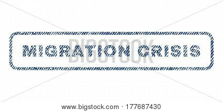 Migration Crisis text textile seal stamp watermark. Blue jeans fabric vectorized texture. Vector caption inside rounded rectangular banner. Rubber sign with fiber textile structure.