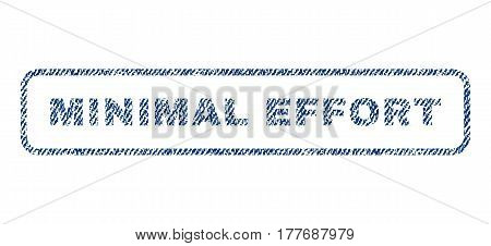 Minimal Effort text textile seal stamp watermark. Blue jeans fabric vectorized texture. Vector caption inside rounded rectangular shape. Rubber sticker with fiber textile structure.