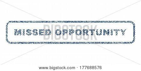 Missed Opportunity text textile seal stamp watermark. Blue jeans fabric vectorized texture. Vector caption inside rounded rectangular banner. Rubber sign with fiber textile structure.