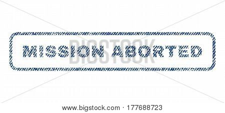Mission Aborted text textile seal stamp watermark. Blue jeans fabric vectorized texture. Vector tag inside rounded rectangular shape. Rubber sticker with fiber textile structure.