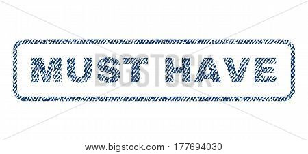 Must Have text textile seal stamp watermark. Blue jeans fabric vectorized texture. Vector caption inside rounded rectangular shape. Rubber emblem with fiber textile structure.