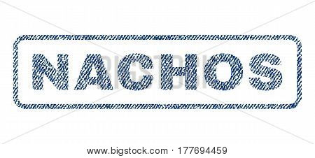 Nachos text textile seal stamp watermark. Blue jeans fabric vectorized texture. Vector tag inside rounded rectangular shape. Rubber sticker with fiber textile structure.