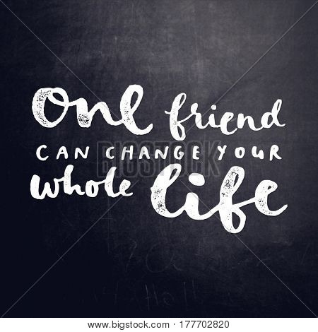 Quote - One friend can change your whole life