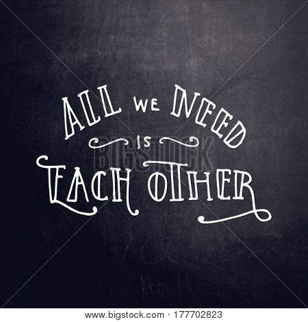 Quote - All we need is each other