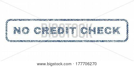 No Credit Check text textile seal stamp watermark. Blue jeans fabric vectorized texture. Vector tag inside rounded rectangular shape. Rubber sticker with fiber textile structure.