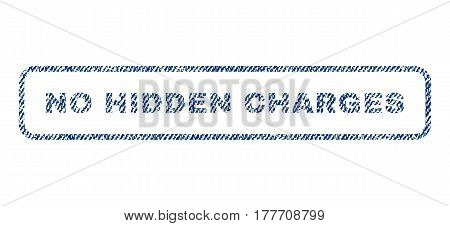 No Hidden Charges text textile seal stamp watermark. Blue jeans fabric vectorized texture. Vector tag inside rounded rectangular banner. Rubber sticker with fiber textile structure.