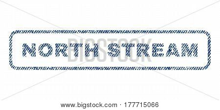 North Stream text textile seal stamp watermark. Blue jeans fabric vectorized texture. Vector caption inside rounded rectangular shape. Rubber sticker with fiber textile structure.