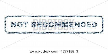 Not Recommended text textile seal stamp watermark. Blue jeans fabric vectorized texture. Vector tag inside rounded rectangular shape. Rubber emblem with fiber textile structure.