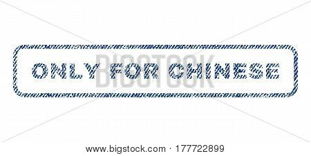 Only For Chinese text textile seal stamp watermark. Blue jeans fabric vectorized texture. Vector caption inside rounded rectangular shape. Rubber sign with fiber textile structure.