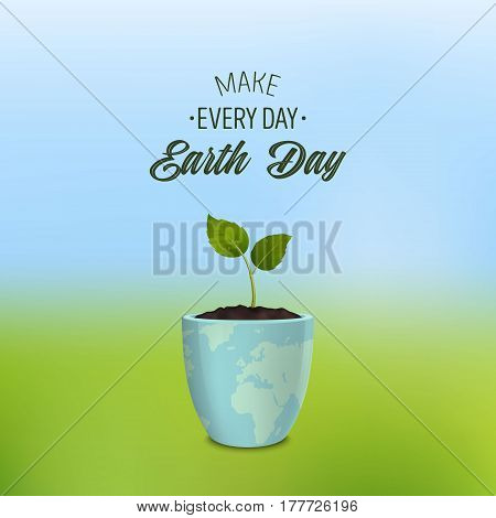 Make every day Earth Day - background with quote. Ecology concept. Earth Day, Save the Earth or Green day. Vector banner with sprout in a flower pot with a print of the Earth. EPS10 illustration.