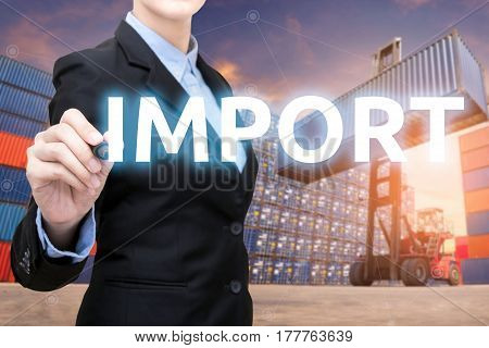 Smart Business Woman Is Writing Import Word With Forklift Lifting Cargo Container And Cargo Containe