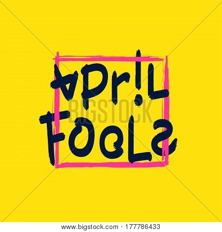 April Fools. Hand drawn artistic design elements. Detailed brush inscription. Vector EPS 8
