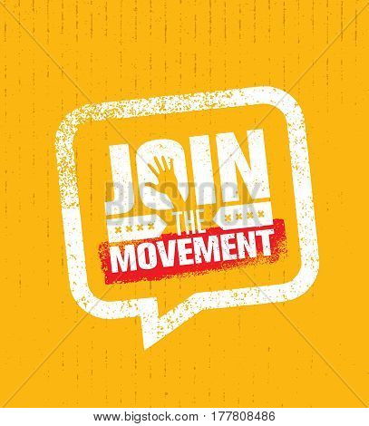 Join The Movement Motivation Sign Inspiring Concept. Creative Vector Design On Rough Background