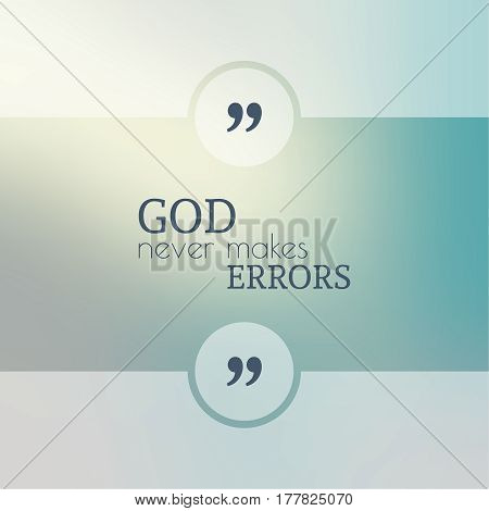 Abstract Blurred Background. Inspirational quote. wise saying in square. for web, mobile app. God never makes errors