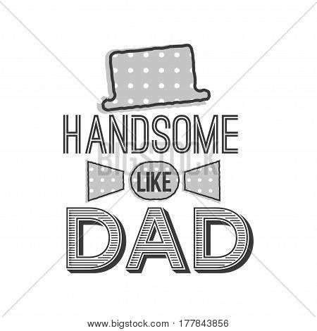 Isolated Happy fathers day quotes on the white background. Handsome like dad. Congratulation label, badge vector. Hat, ribbon elements for your design.