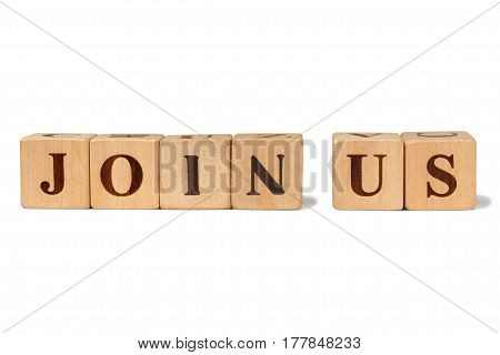 Wooden blocks with sentence JOIN US on white background