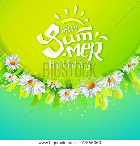 Hello Summer holiday banner with green grass and chamomiles. Hand drawn lettering. Design for banners, cards, posters. Vector illustration