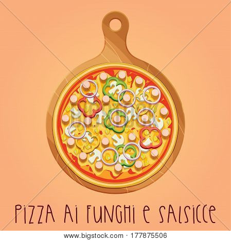 The real Pizza ai funghi e salsicce. Pizza with mushrooms and sausages. Italian pizza. Vector illustration.