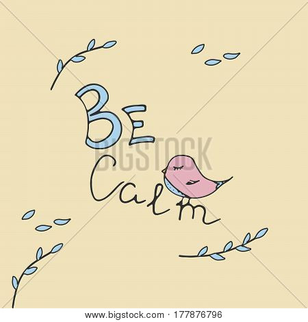 Be calm postcard with bird. Vector illustration.